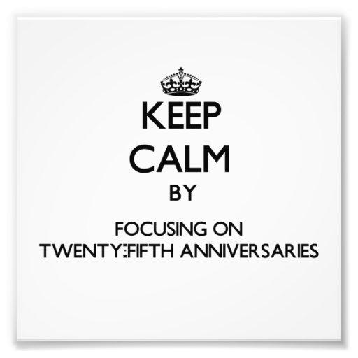 Keep Calm by focusing on Twenty-Fifth Anniversarie Photographic Print