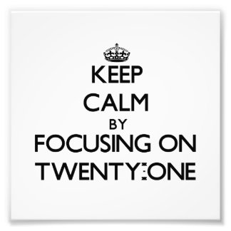 Keep Calm by focusing on Twenty-One Photo Print