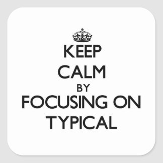 Keep Calm by focusing on Typical Square Sticker