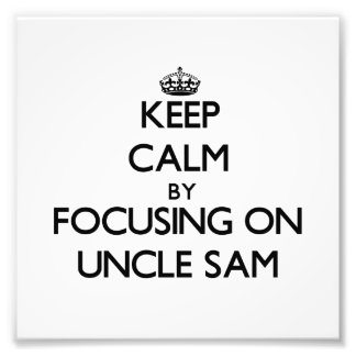 Keep Calm by focusing on Uncle Sam Photograph