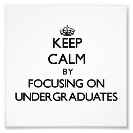 Keep Calm by focusing on Undergraduates Art Photo