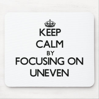 Keep Calm by focusing on Uneven Mouse Pad