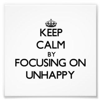 Keep Calm by focusing on Unhappy Art Photo