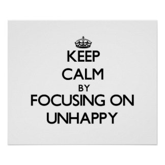 Keep Calm by focusing on Unhappy Posters