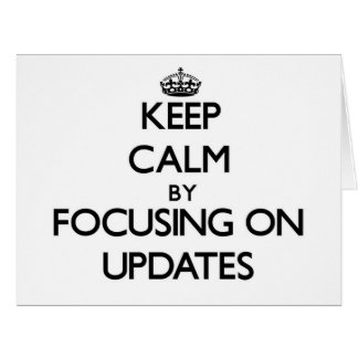 Keep Calm by focusing on Updates Greeting Cards