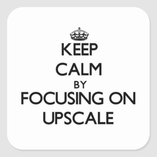 Keep Calm by focusing on Upscale Stickers