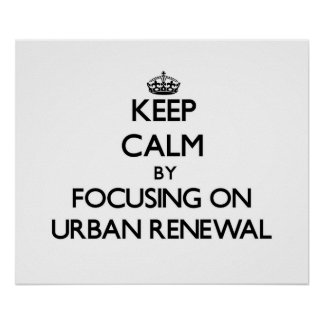 Keep Calm by focusing on Urban Renewal Posters