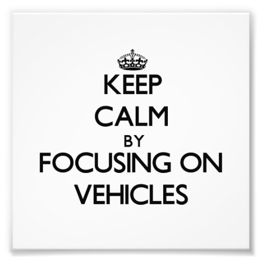 Keep Calm by focusing on Vehicles Photo