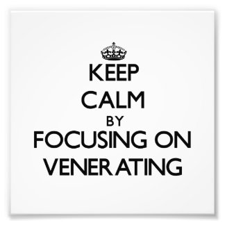 Keep Calm by focusing on Venerating Photograph