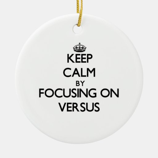 Keep Calm by focusing on Versus Christmas Tree Ornament