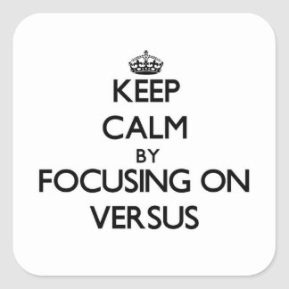 Keep Calm by focusing on Versus Square Sticker