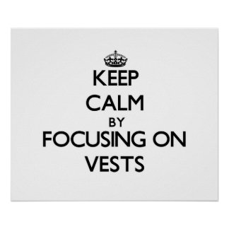 Keep Calm by focusing on Vests Poster