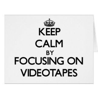 Keep Calm by focusing on Videotapes Cards