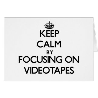 Keep Calm by focusing on Videotapes Greeting Card