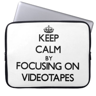 Keep Calm by focusing on Videotapes Laptop Computer Sleeve