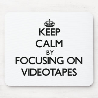 Keep Calm by focusing on Videotapes Mouse Pads