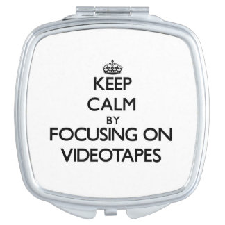 Keep Calm by focusing on Videotapes Compact Mirror