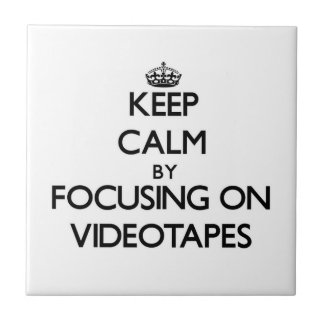 Keep Calm by focusing on Videotapes Ceramic Tiles