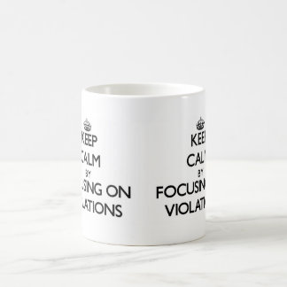 Keep Calm by focusing on Violations Mugs