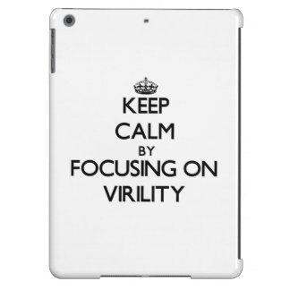 Keep Calm by focusing on Virility Cover For iPad Air