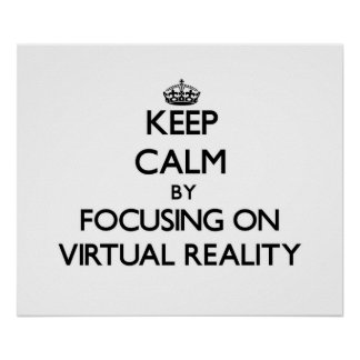 Keep Calm by focusing on Virtual Reality Posters