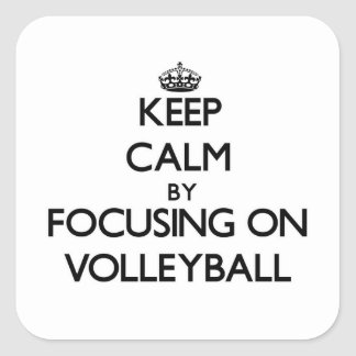 Keep Calm by focusing on Volleyball Square Sticker