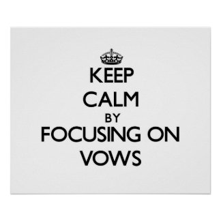 Keep Calm by focusing on Vows Print