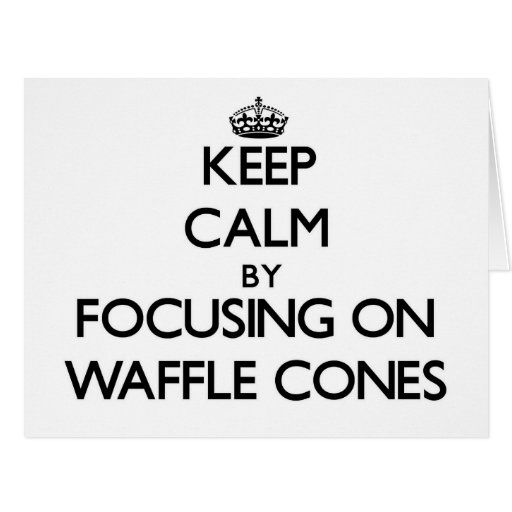 Keep Calm by focusing on Waffle Cones Card