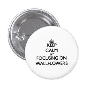 Keep Calm by focusing on Wallflowers Pin