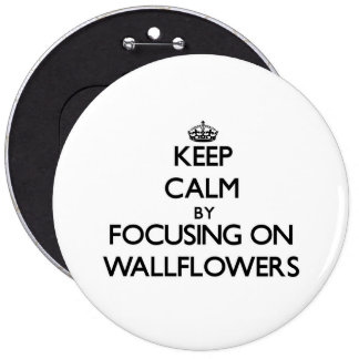 Keep Calm by focusing on Wallflowers Pinback Button