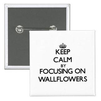 Keep Calm by focusing on Wallflowers Pins
