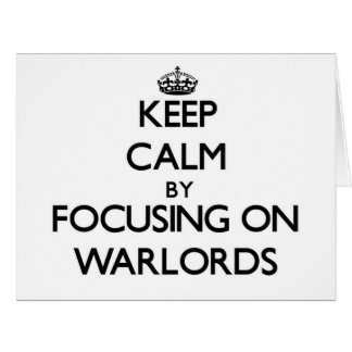 Keep Calm by focusing on Warlords Card