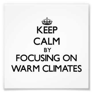 Keep Calm by focusing on Warm Climates Photo Print