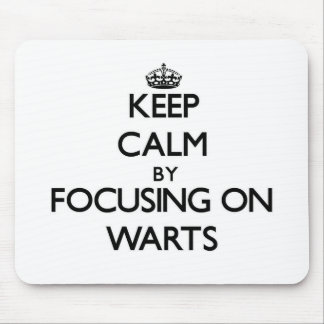 Keep Calm by focusing on Warts Mousepad