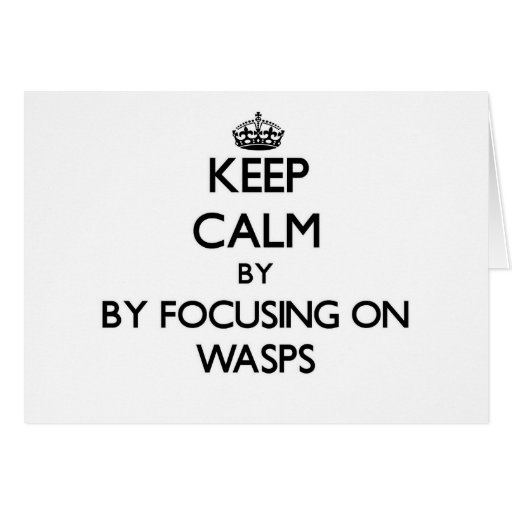 Keep calm by focusing on Wasps Greeting Cards