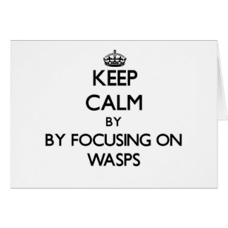 Keep calm by focusing on Wasps Greeting Card