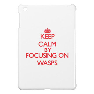 Keep calm by focusing on Wasps Case For The iPad Mini