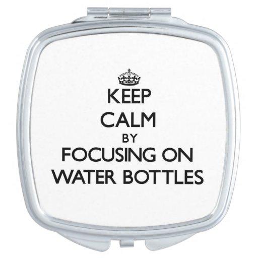 Keep Calm by focusing on Water Bottles Vanity Mirror