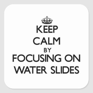 Keep Calm by focusing on Water Slides Square Sticker