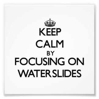 Keep Calm by focusing on Waterslides Photo Print