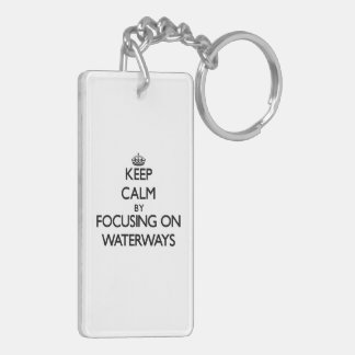 Keep Calm by focusing on Waterways Double-Sided Rectangular Acrylic Key Ring