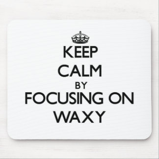 Keep Calm by focusing on Waxy Mouse Pads