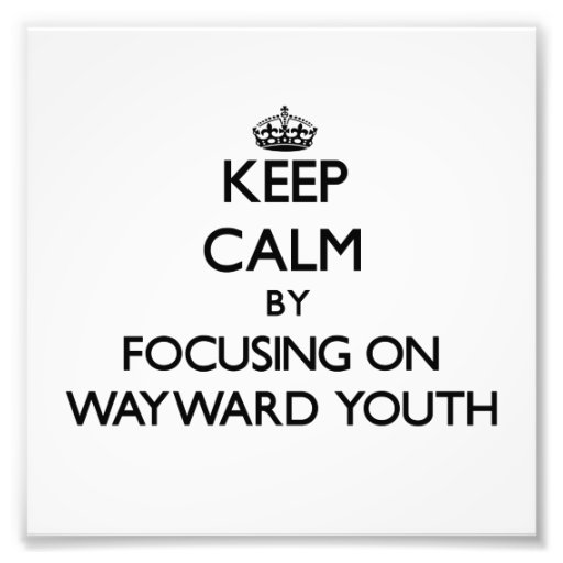 Keep Calm by focusing on Wayward Youth Photographic Print