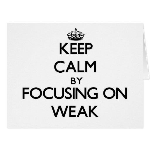 Keep Calm by focusing on Weak Greeting Card