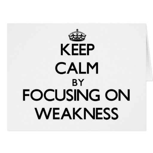 Keep Calm by focusing on Weakness Greeting Card