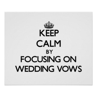 Keep Calm by focusing on Wedding Vows Print