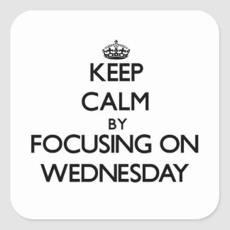 Keep Calm by focusing on Wednesday Square Stickers
