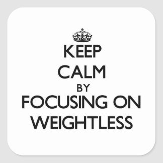Keep Calm by focusing on Weightless Square Sticker
