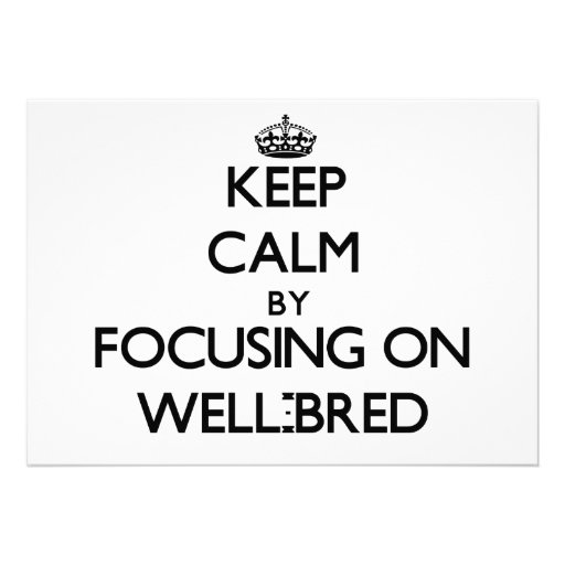 Keep Calm by focusing on Well-Bred Announcements
