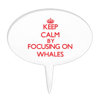 Keep calm by focusing on Whales Cake Pick